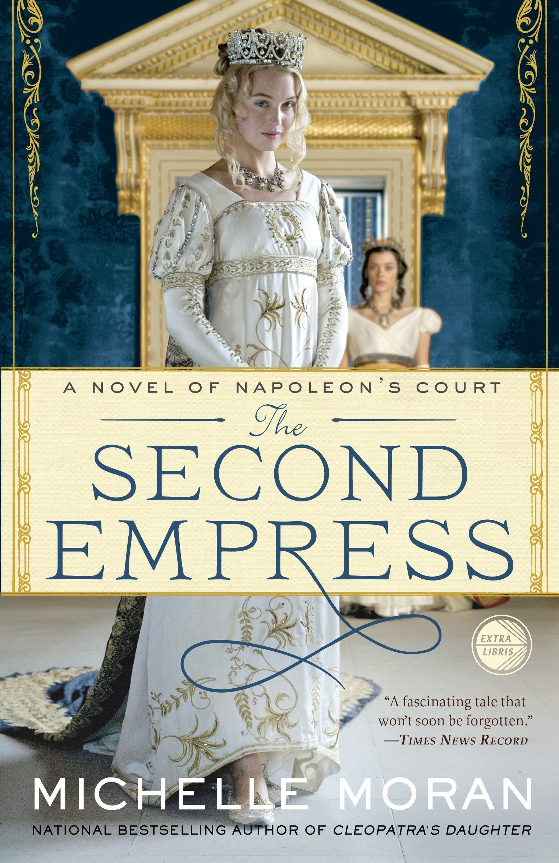 Amazon com: The Second Empress: A Novel of Napoleon's Court