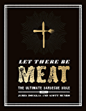 Let There Be Meat: The Ultimate Barbecue Bible (English Edition)