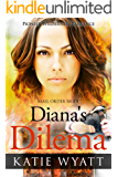 Mail Order Bride: Diana's Dilemma: Inspirational Historical Western (Pioneer Wilderness Romance series Book 23)