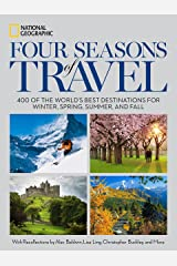 Four Seasons of Travel: 400 of the World's Best Destinations in Winter, Spring, Summer, and Fall Hardcover