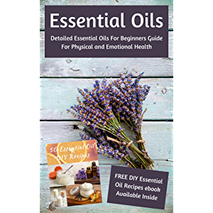 Essential Oils: Detailed Essential Oils For Beginners Guide For Physical and Emotional Health - Including FREE 50 DIY…