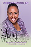 Living Victoriously: Strategies To Empower Women With A Chronic Diagnosis