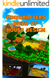 Minecrafters Ultimate Book of House Design: Gorgeous Book of House Designs. Interior & Exterior. All-In-One Catalog…