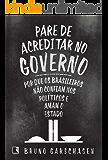Pare de acreditar no governo: Por que os brasileiros não confiam nos políticos e amam o Estado