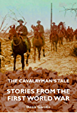 THE CAVALRYMAN'S TALE: STORIES FROM THE FIRST WORLD WAR