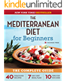 The Mediterranean Diet for Beginners: The Complete Guide - 40 Delicious Recipes, 7-Day Diet Meal Plan, and 10 Tips for…