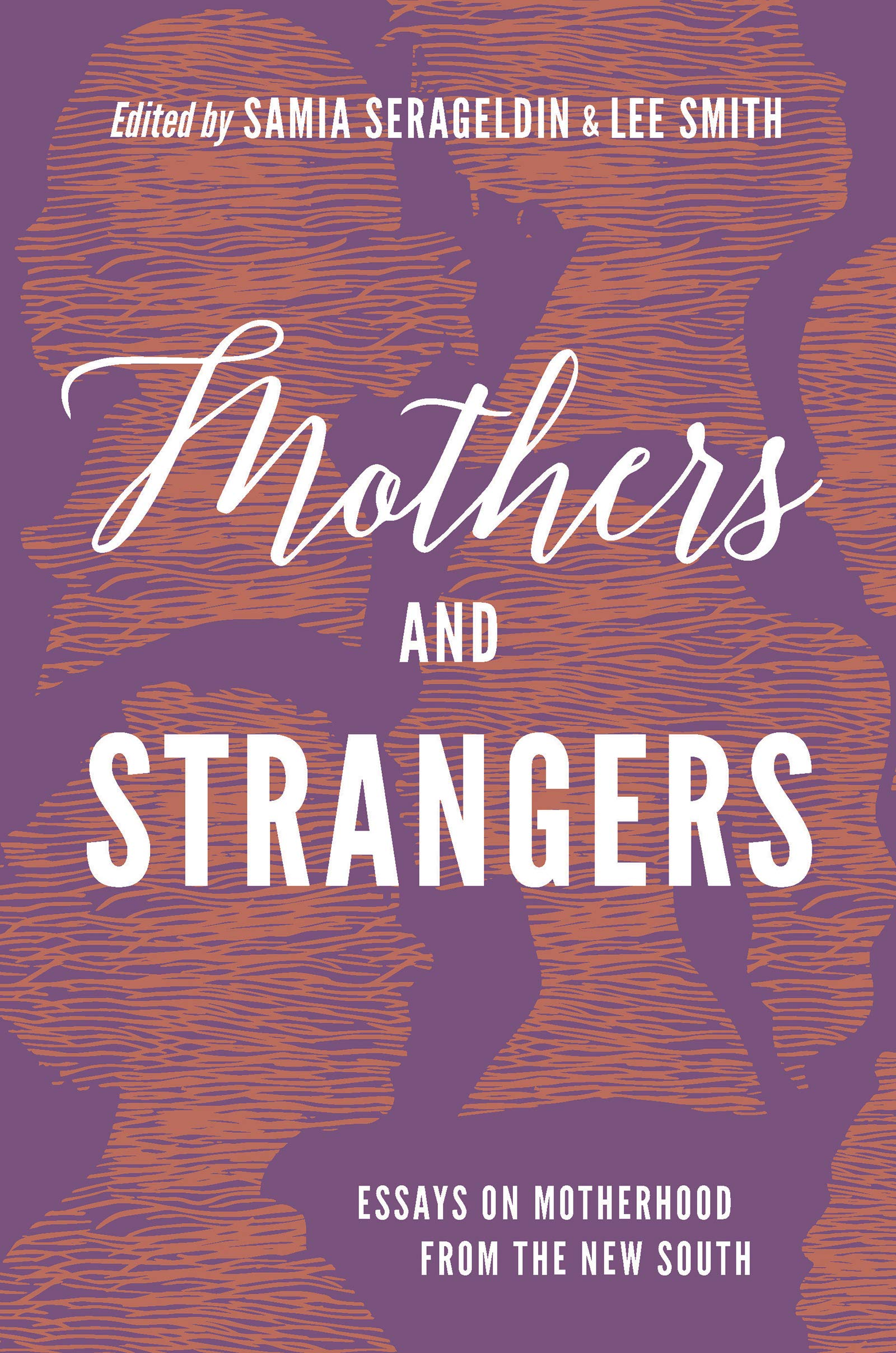 Mothers And Strangers Essays On Motherhood From The New South  Mothers And Strangers Essays On Motherhood From The New South Samia  Serageldin Lee Smith  Amazoncom Books