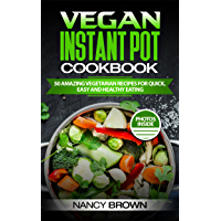 Vegan Instant Pot Cookbook  50 Amazing Vegetarian Recipes for Quick, Easy, and Healthy Eating (English Edition)