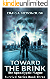 Toward the Brink 3: The Apocalyptic Plague Survival Series Book 3