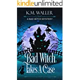 Bad Witch Takes a Case: A Bad Witch Cozy Mystery (A Bad Witch Mystery Book 1)
