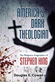 America's Dark Theologian: The Religious Imagination of Stephen King