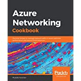 Azure Networking Cookbook: Practical recipes to manage network traffic in Azure, optimize performance, and secure Azure resou