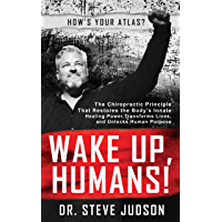 Wake Up, Humans!: The Chiropractic Principle That Restores the Body's Innate Healing Power, Transforms Lives, and…