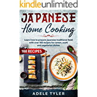 Japanese Home Cooking: Learn How To Prepare Japanese Traditional Food With Over 100 Recipes For Ramen, Sushi And…