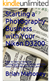 Starting a Photography Business with Your Nikon D3200: How to Start a Freelance Photography  Photo Business with the Nikon D3200 Review Proof Camera (English Edition)