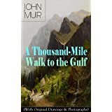 A Thousand-Mile Walk to the Gulf (With Original Drawings & Photographs): Adventure Memoirs, Travel Sketches & Wilderness Stud