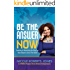 BE THE ANSWER NOW!: Realizing and Monetizing the Way You Were Meant to Serve The World