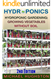 Hydroponics: Hydroponic Gardening: Growing Vegetables Without Soil (2nd Edition) (hydroponics, aquaculture, aquaponics, grow lights, hydrofarm, hydroponic systems, indoor garden) (English Edition)