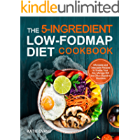 The 5-Ingredient Low-FODMAP Diet Cookbook: Affordable and Delectable Recipes to Soothe Your Gut, Manage IBS and Other…