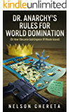 Dr. Anarchy's Rules For World Domination: (Or How I Became God-Emperor Of Rhode Island) (English Edition)