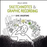 Sketchnotes & Graphic Recording: Eine Anleitung (German Edition)