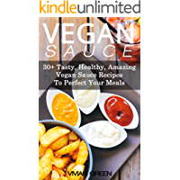 Vegan Sauce: 30+ Tasty, Healthy, Amazing Vegan Sauce Recipes To Perfect Your Meals (Amazing Vegan Recipes Book 5)