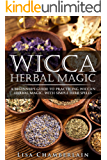 Wicca Herbal Magic: A Beginner's Guide to Practicing Wiccan Herbal Magic, with Simple Herb Spells (English Edition)