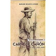 Carne De Cañón: Serie España En Guerra. La Mancha-Cuba (1868-1898) (Spanish Edition) Dec 14, 2018