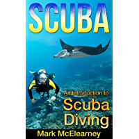 SCUBA: An Introduction To Scuba Diving (diving, shipwrecks, sport diving, pirate ship, dive, snorkeling, underwater photography) (English Edition)