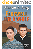 Farewell For A While (Sometimes we're asked to forgive the unforgivable Book 2)