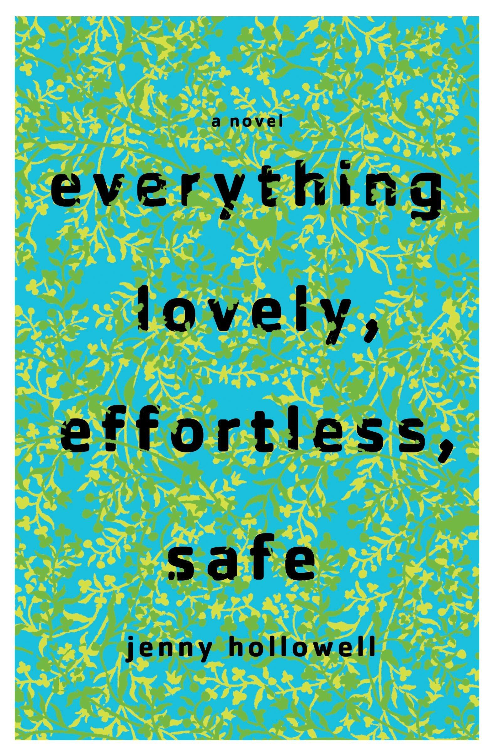 Everything Lovely, Effortless, Safe: A Novel pdf