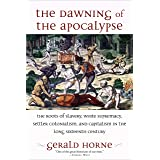 The Dawning of the Apocalypse: The Roots of Slavery, White Supremacy, Settler Colonialism, and Capitalism in the Long Sixteen