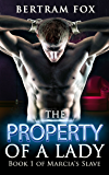 The Property of a Lady: Book 1 of Marcia's Slave