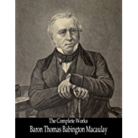 The Complete Works of Baron Thomas Babington Macaulay