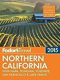 Fodor's Northern California 2015: with Napa, Sonoma, Yosemite, San Francisco & Lake Tahoe (Full-color Travel Guide)