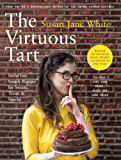 The Virtuous Tart: Sinful but Saintly Recipes for Sweets, Treats and Snacks