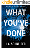 WHAT YOU'VE DONE: A romantic suspense thriller
