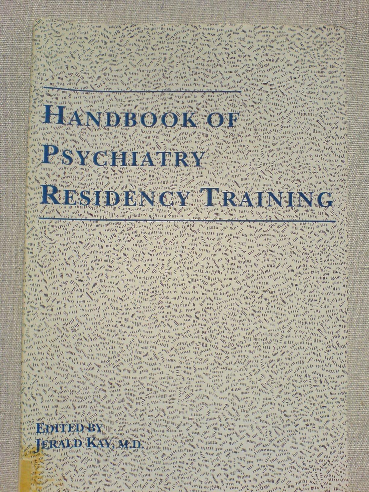 Handbook of Psychiatry Residency Training: Jerald Kay
