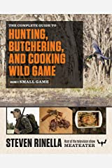 The Complete Guide to Hunting, Butchering, and Cooking Wild Game: Volume 2: Small Game and Fowl Kindle Edition