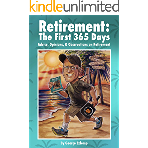 Retirement: The First 365 Days: A Journal Memoir With Retirement Advice