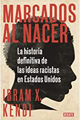 Marcados al nacer: La historia definitiva de las ideas racistas en Estados Unidos (Spanish Edition) Kindle Edition