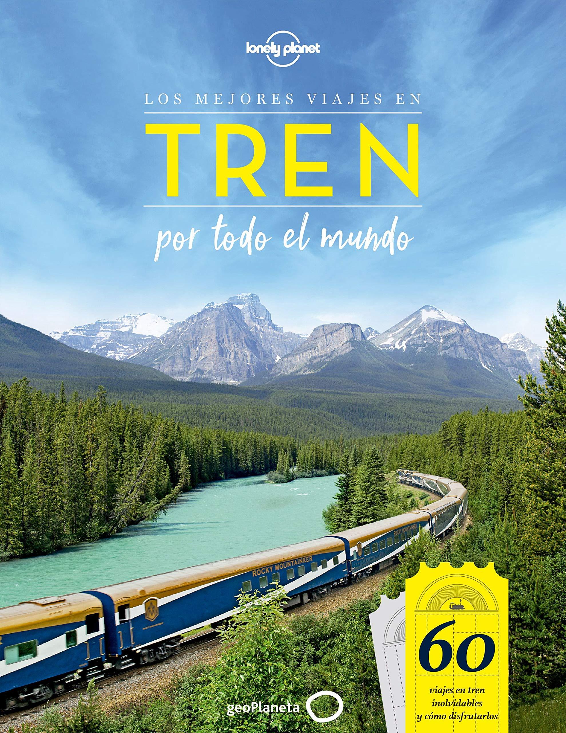 Los mejores viajes en tren por todo el mundo: 60 viajes en tren ...
