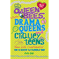 Queen Bees, Drama Queens & Cliquey Teens (Teen Life Confidential Book 10)