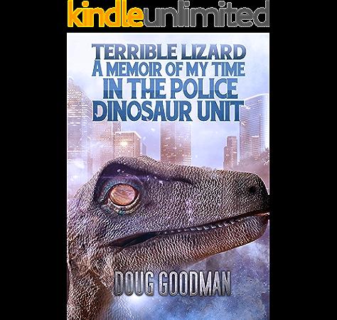 Terrible Lizard A Memoir Of My Time In The Police Dinosaur Unit Ebook Goodman Doug Amazon Ca Kindle Store