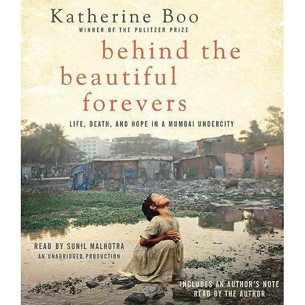 Amazon Com Behind The Beautiful Forevers Life Death And Hope In A Mumbai Undercity Audible Audio Edition Katherine Boo Sunil Malhotra Random House Audio Audible Audiobooks