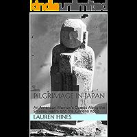 Pilgrimage in Japan: An American Woman's Quests Along the Shikoku Henro and the Kumano Kodo (English Edition)