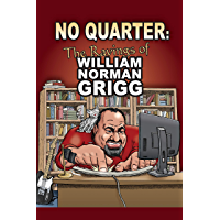 No Quarter: The Ravings of William Norman Grigg