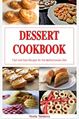 Dessert Cookbook: Fast and Easy Recipes for the Mediterranean Diet (Free Gift): Mediterranean Cookbooks and Cooking (Healthy Dessert Cookbook for Busy People on a Budget 1) Kindle Edition