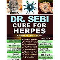 DR. SEBI: Cure for Herpes: A Complete Guide to Getting Herpes Treatment Using Dr. Sebi Alkaline Diet Methodology | Cures, Treatments, Products, Herbs and Remedies for Genital, Oral and Other STDs