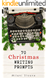 70 Christmas Writing Prompts: Story Ideas and Images to Inspire Holiday Fiction Writing